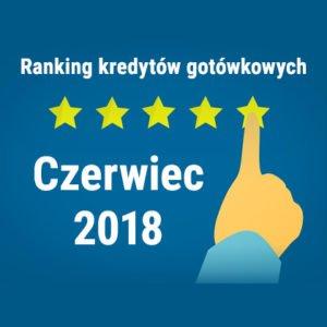 Ranking kredytów gotówkowych Czerwiec 2018